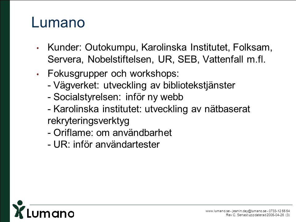 www.lumano.se - jeanin.day@lumano.se - 0733-12 55 54 Rev C. Senast uppdaterad 2005-04-26 (3) Lumano • Kunder: Outokumpu, Karolinska Institutet, Folksa