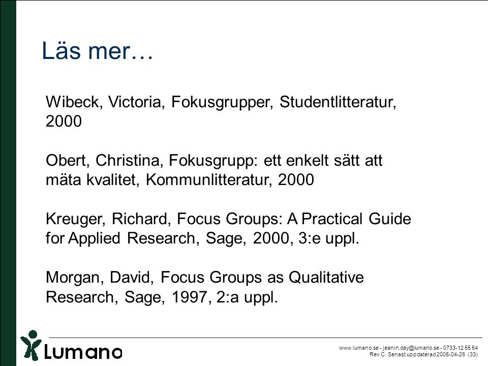 www.lumano.se - jeanin.day@lumano.se - 0733-12 55 54 Rev C. Senast uppdaterad 2005-04-26 (33) Läs mer… Wibeck, Victoria, Fokusgrupper, Studentlitterat
