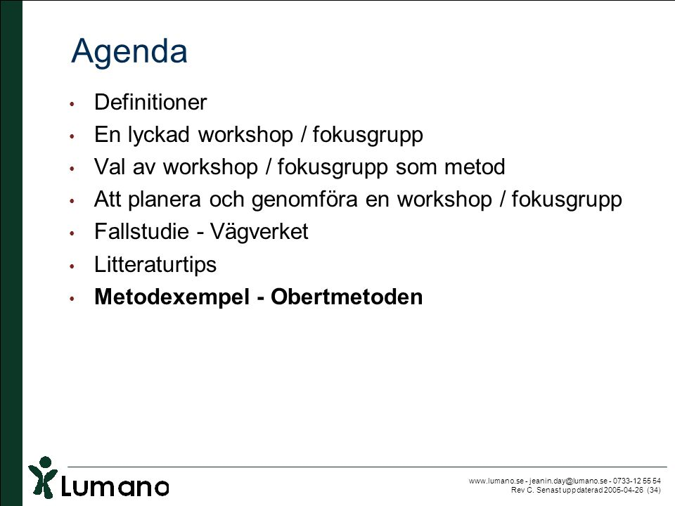 www.lumano.se - jeanin.day@lumano.se - 0733-12 55 54 Rev C. Senast uppdaterad 2005-04-26 (34) Agenda • Definitioner • En lyckad workshop / fokusgrupp