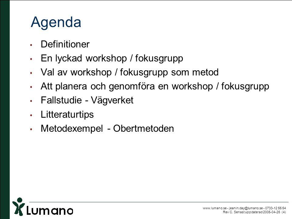 www.lumano.se - jeanin.day@lumano.se - 0733-12 55 54 Rev C. Senast uppdaterad 2005-04-26 (4) Agenda • Definitioner • En lyckad workshop / fokusgrupp •