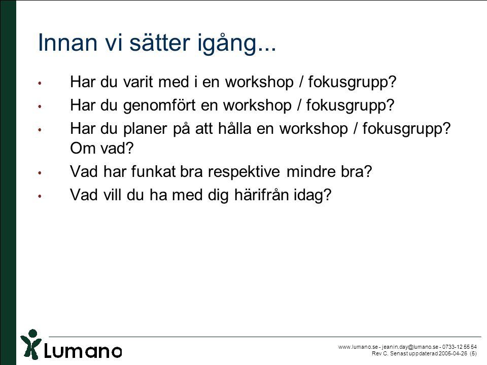 www.lumano.se - jeanin.day@lumano.se - 0733-12 55 54 Rev C. Senast uppdaterad 2005-04-26 (5) Innan vi sätter igång... • Har du varit med i en workshop