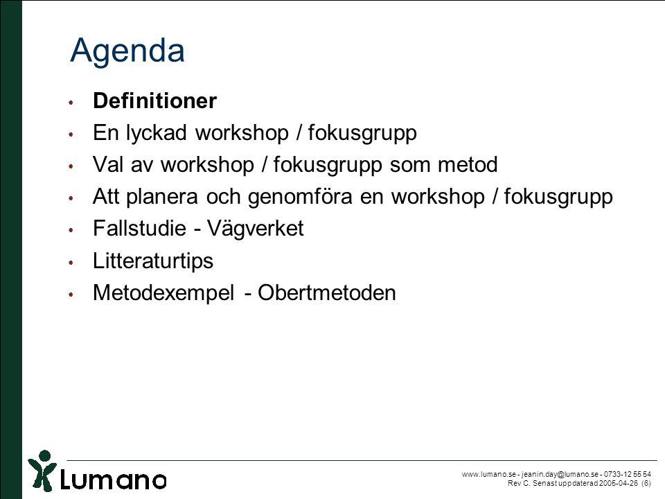 www.lumano.se - jeanin.day@lumano.se - 0733-12 55 54 Rev C. Senast uppdaterad 2005-04-26 (6) Agenda • Definitioner • En lyckad workshop / fokusgrupp •