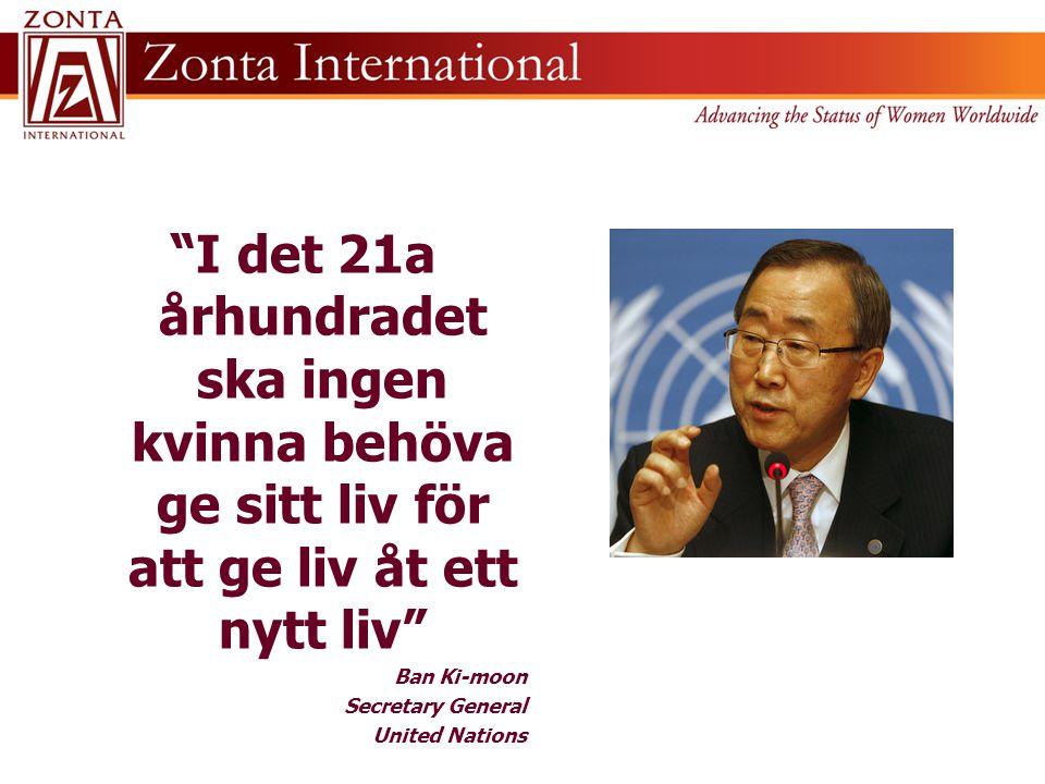 """""""I det 21a århundradet ska ingen kvinna behöva ge sitt liv för att ge liv åt ett nytt liv"""" Ban Ki-moon Secretary General United Nations"""