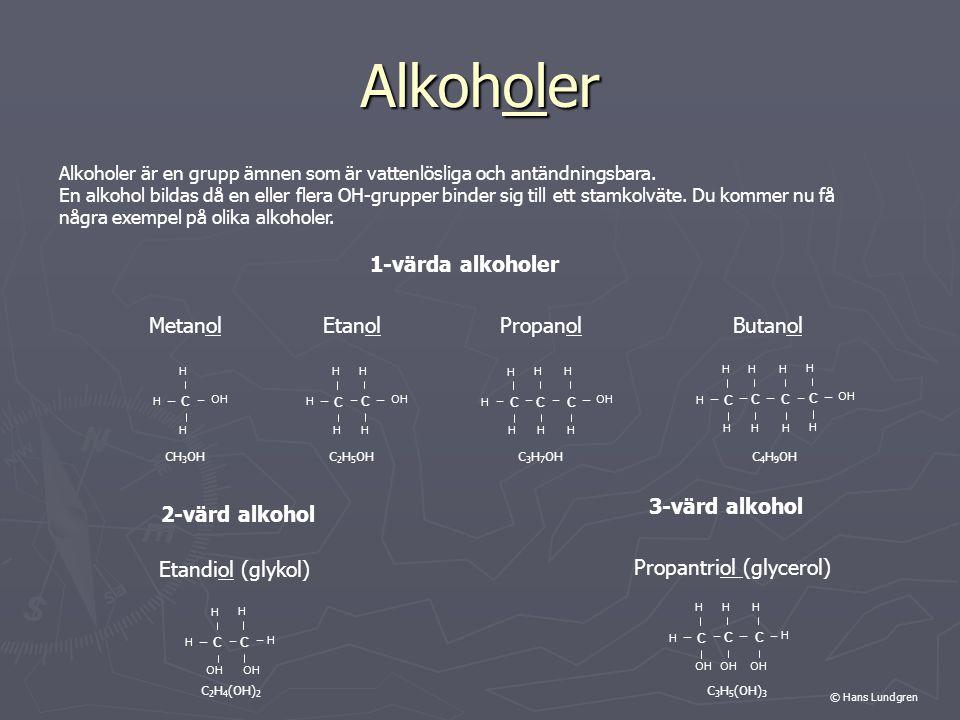 Alkoholer Alkoholer är en grupp ämnen som är vattenlösliga och antändningsbara. En alkohol bildas då en eller flera OH-grupper binder sig till ett sta