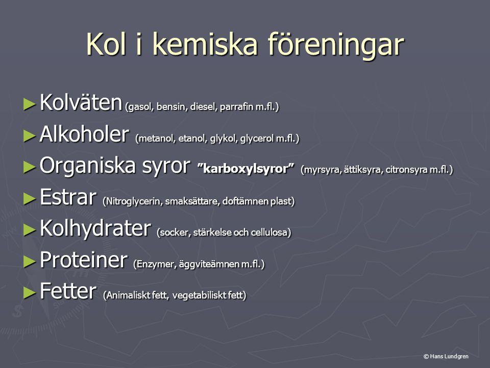"""Kol i kemiska föreningar ► Kolväten (gasol, bensin, diesel, parrafin m.fl.) ► Alkoholer (metanol, etanol, glykol, glycerol m.fl.) ► Organiska syror """"k"""