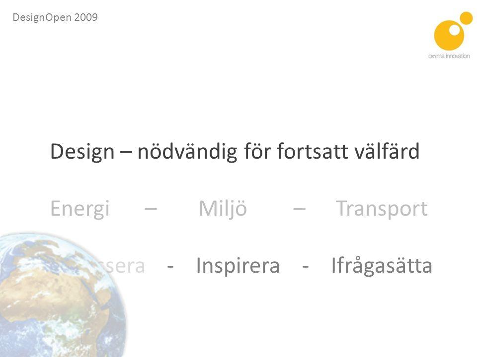 DesignOpen 2009 Vårt tankesätt Blandade kompetenser ger komplett produktutveckling