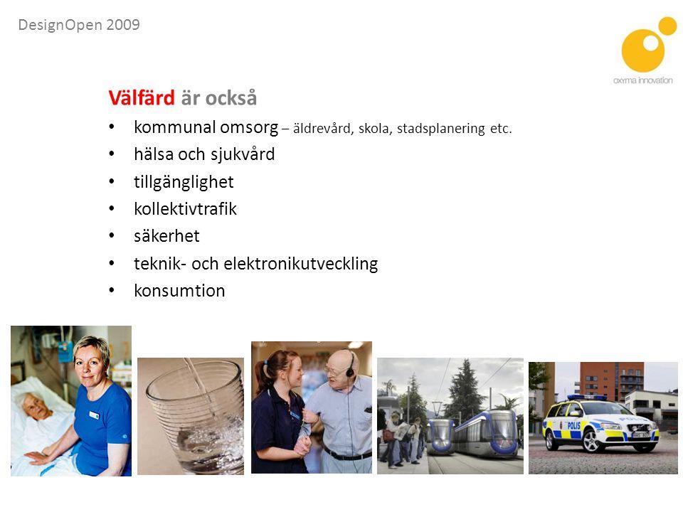 DesignOpen 2009 Välfärd användarundersökning Petri – att ha arbete David – i sin vardag uppnå mer lycka än olycka, ett fungerande samhälle, att förväntningar uppfylls.