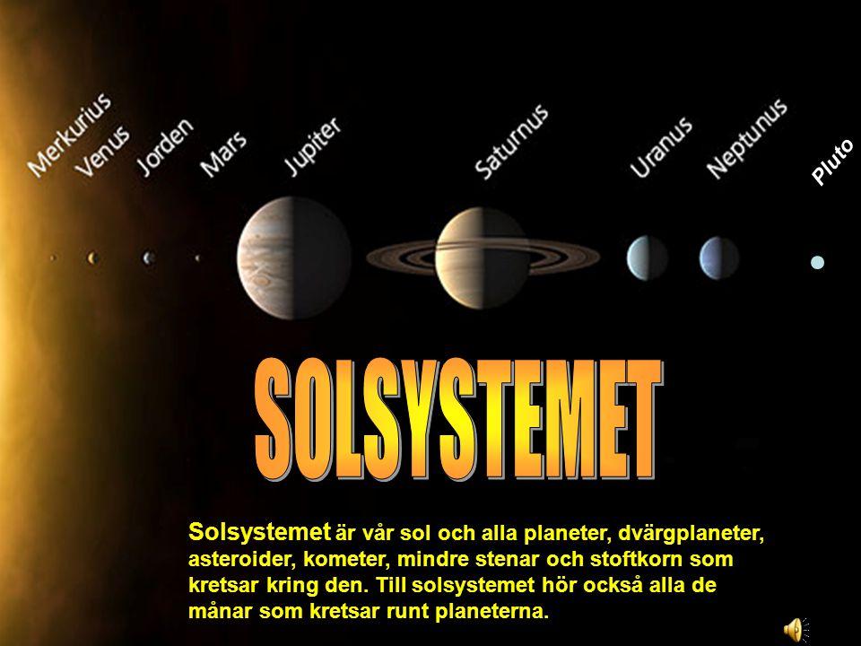 Pluto Solsystemet är vår sol och alla planeter, dvärgplaneter, asteroider, kometer, mindre stenar och stoftkorn som kretsar kring den. Till solsysteme