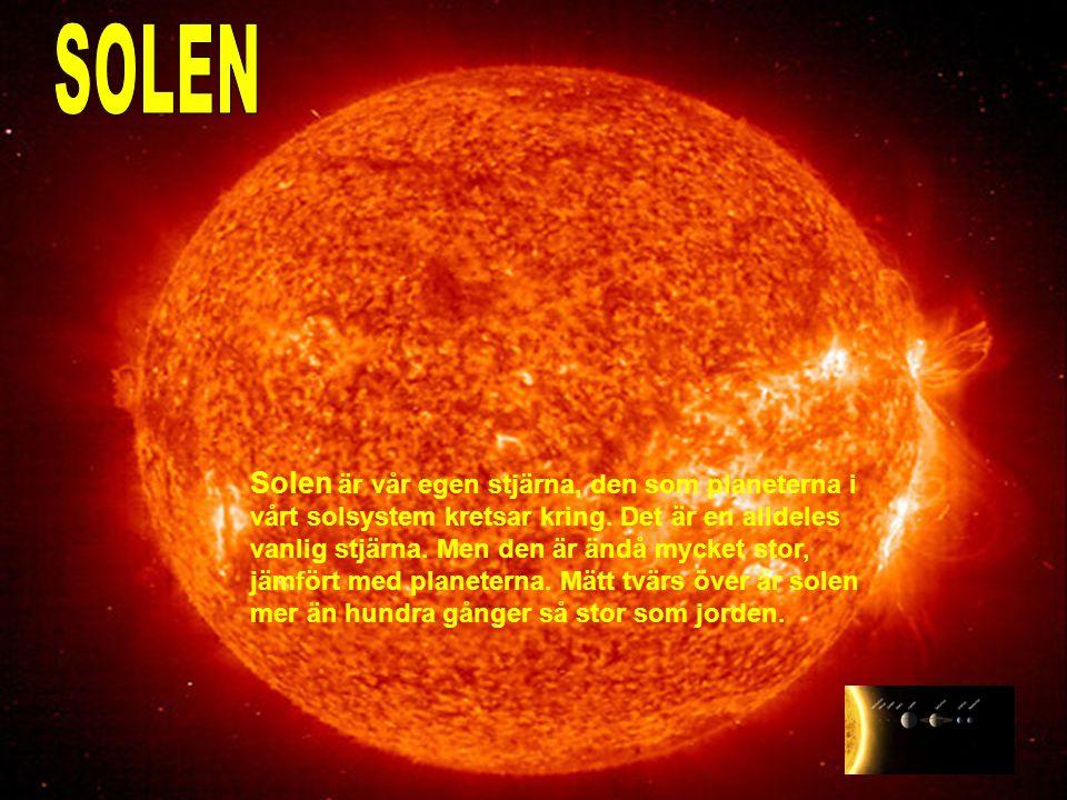 Solen är vår egen stjärna, den som planeterna i vårt solsystem kretsar kring. Det är en alldeles vanlig stjärna. Men den är ändå mycket stor, jämfört