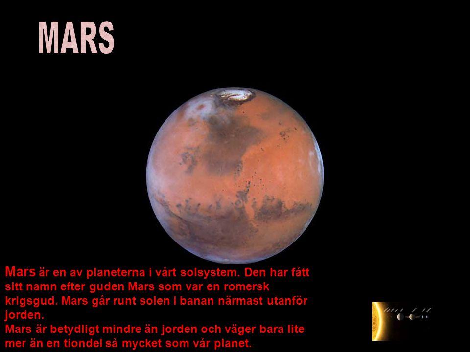 Mars är en av planeterna i vårt solsystem. Den har fått sitt namn efter guden Mars som var en romersk krigsgud. Mars går runt solen i banan närmast ut