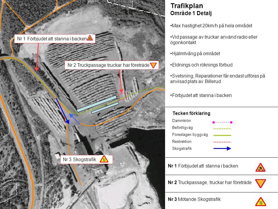 Trafikplan Område 1 Detalj •Max hastighet 20km/h på hela området •Vid passage av truckar använd radio eller ögonkontakt •Hjälmtvång på området •Eldnin