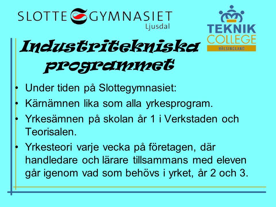 Industritekniska programmet •Under tiden på Slottegymnasiet: •Kärnämnen lika som alla yrkesprogram.
