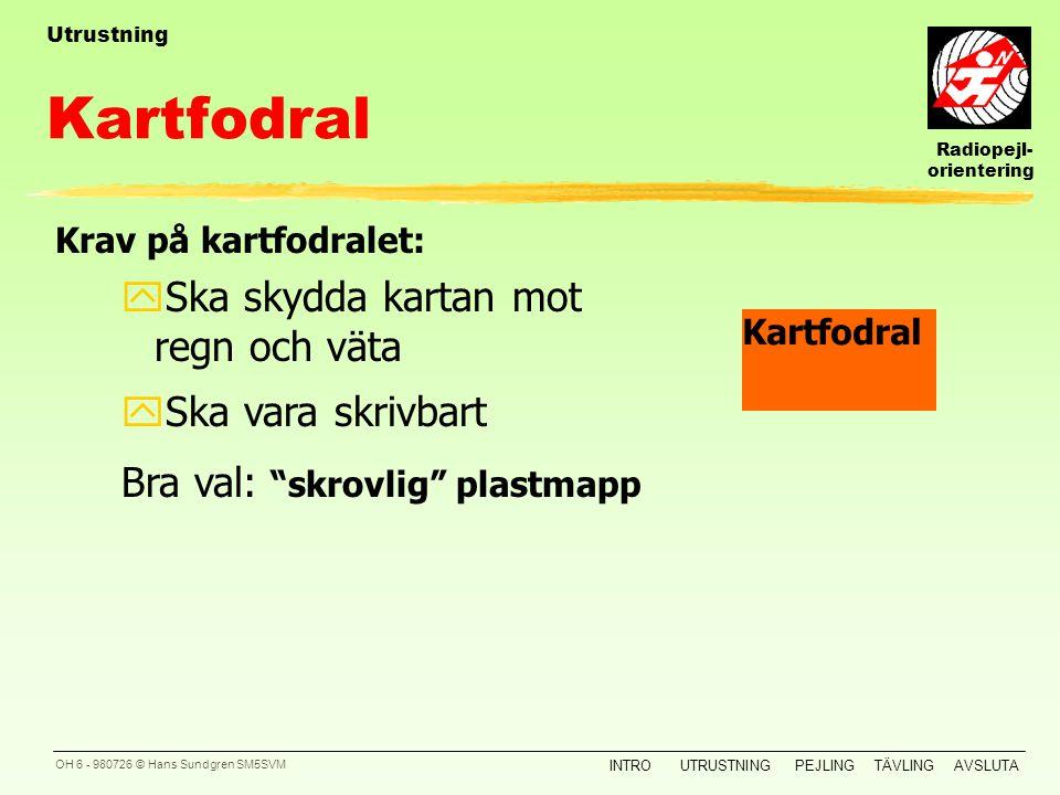 Radiopejl- orientering INTROUTRUSTNINGPEJLINGTÄVLINGAVSLUTA OH 5 - 980726 © Hans Sundgren SM5SVM yKartan får du innan start. Karta Vanlig orienterings