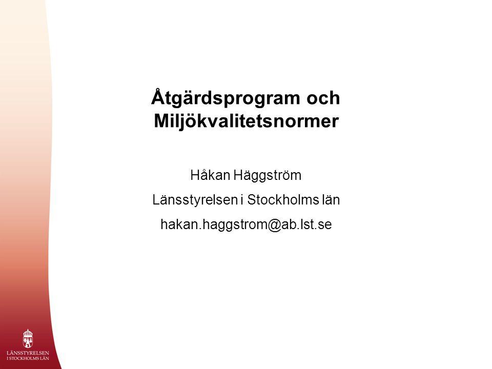 Åtgärdsprogram och Miljökvalitetsnormer Håkan Häggström Länsstyrelsen i Stockholms län hakan.haggstrom@ab.lst.se