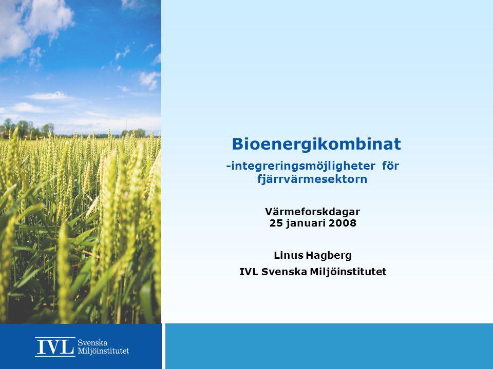 Bioenergikombinat Linus Hagberg, 25 januari 2008 Upplägg  Slutsatser från två studier om energikombinat –Energikombinat – tekniktrender, system, styrmedel (Värmeforsk) –Fjärrvärmens roll för effektiv produktion av biodrivmedel (Svensk Fjärrvärme)  Genomgång av tekniker –Integreringsmöjligheter för värmesektorn.