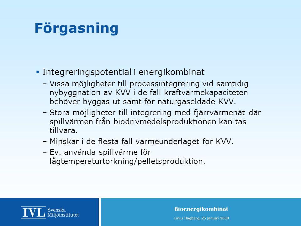 Bioenergikombinat Linus Hagberg, 25 januari 2008  Integreringspotential i energikombinat –Vissa möjligheter till processintegrering vid samtidig nybyggnation av KVV i de fall kraftvärmekapaciteten behöver byggas ut samt för naturgaseldade KVV.