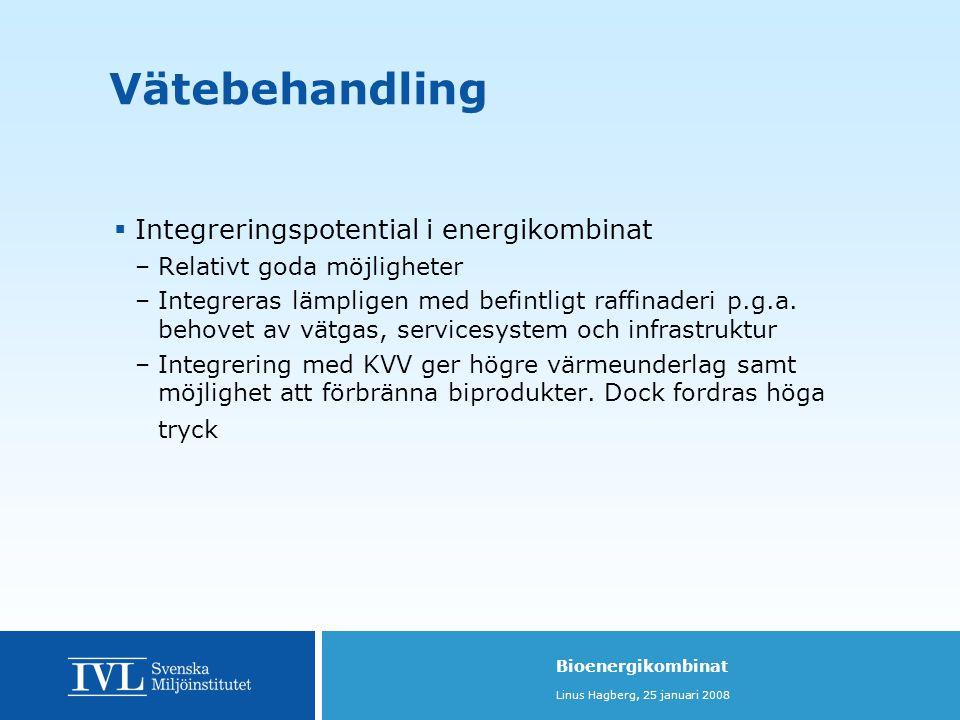 Bioenergikombinat Linus Hagberg, 25 januari 2008  Integreringspotential i energikombinat –Relativt goda möjligheter –Integreras lämpligen med befintligt raffinaderi p.g.a.