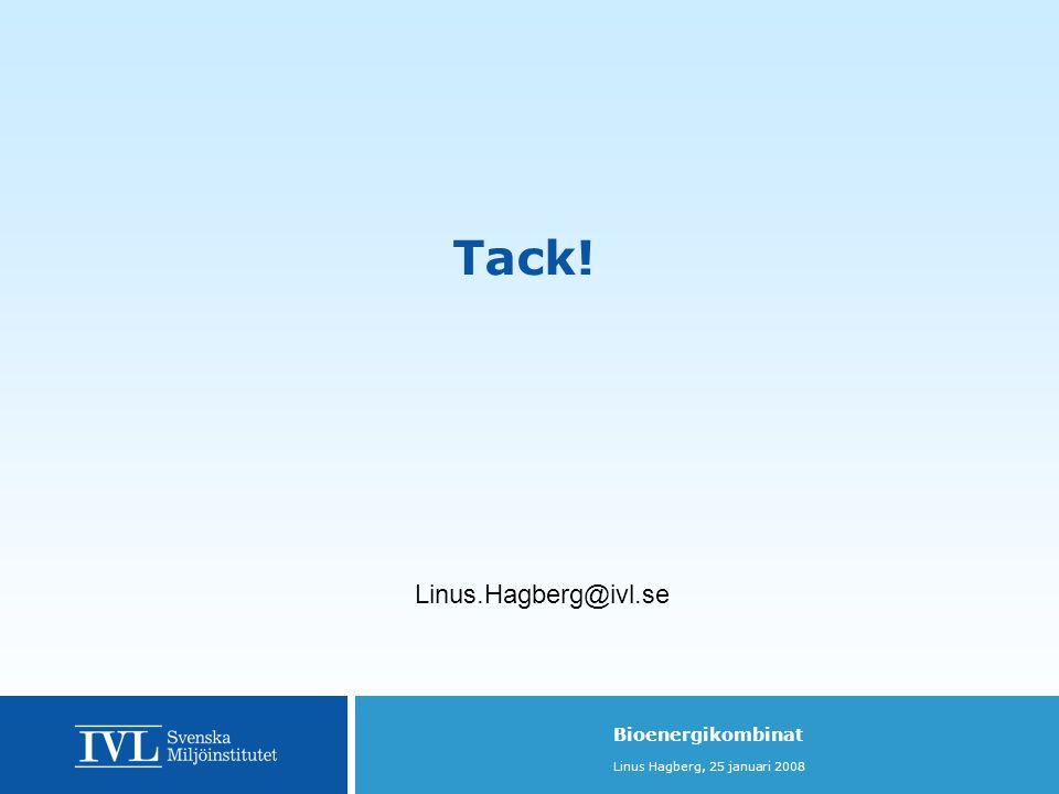 Bioenergikombinat Linus Hagberg, 25 januari 2008 Tack! Linus.Hagberg@ivl.se