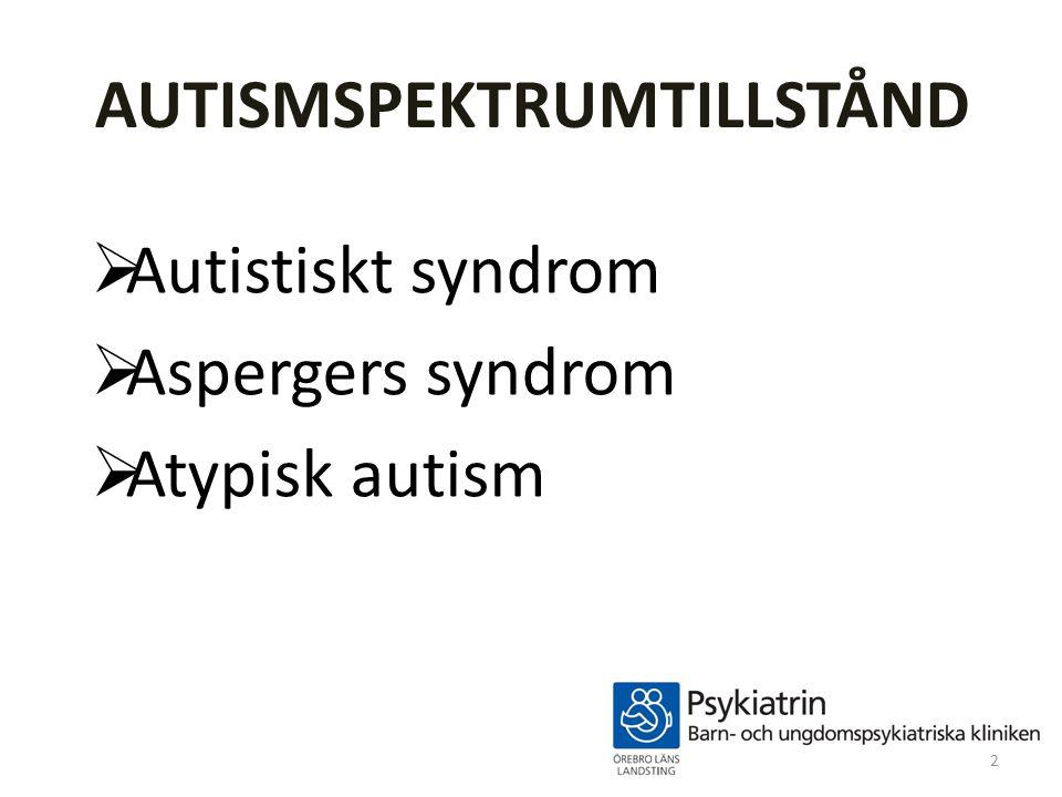 AUTISMSPEKTRUMTILLSTÅND  Autistiskt syndrom  Aspergers syndrom  Atypisk autism 2