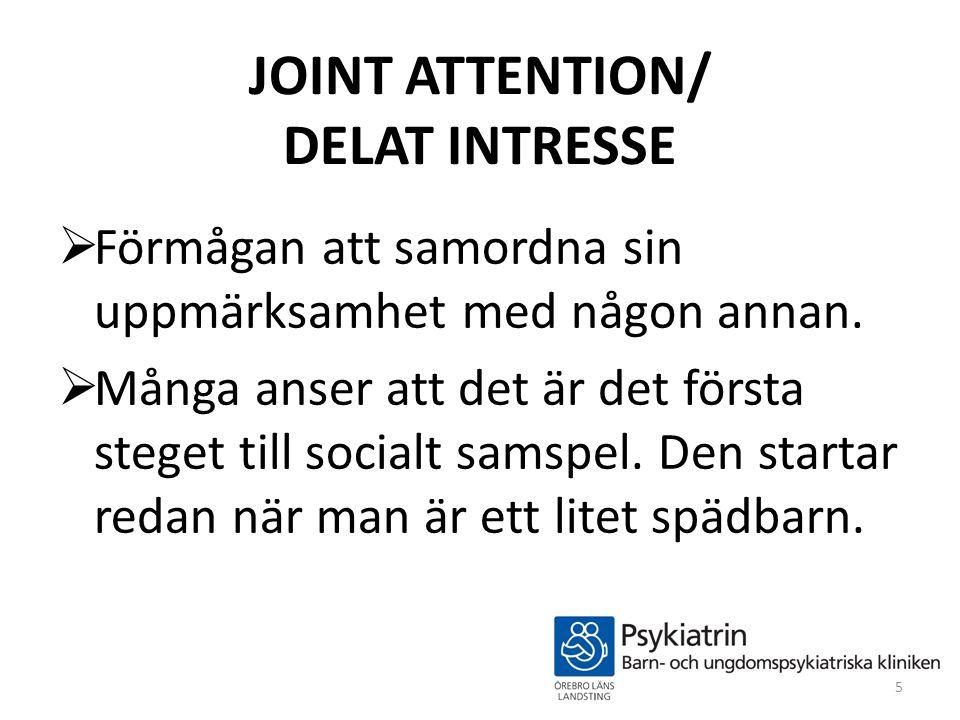JOINT ATTENTION/ DELAT INTRESSE  Förmågan att samordna sin uppmärksamhet med någon annan.  Många anser att det är det första steget till socialt sam