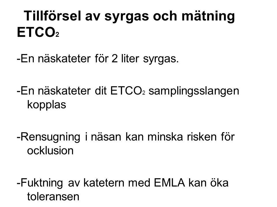 Tillförsel av syrgas och mätning ETCO 2 -En näskateter för 2 liter syrgas. -En näskateter dit ETCO 2 samplingsslangen kopplas -Rensugning i näsan kan