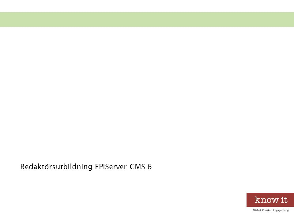 Grundläggande redaktörsutbildning i EPiServer CMS 6 Introduktion till EPiServer CMS Skapa och publicera information Versionshantering i EPiServer CMS Formattera text Skapa länkar Arbeta med bilder Arbeta med bilder i ImageVault Arbeta med tabeller Filhantering Strukturen av webbplatsen Tabbar i redakörsläget EPiServer OnlineCenter