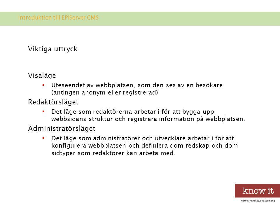 Viktiga uttryck Visaläge  Uteseendet av webbplatsen, som den ses av en besökare (antingen anonym eller registrerad) Redaktörsläget  Det läge som redaktörerna arbetar i för att bygga upp webbsidans struktur och registrera information på webbplatsen.