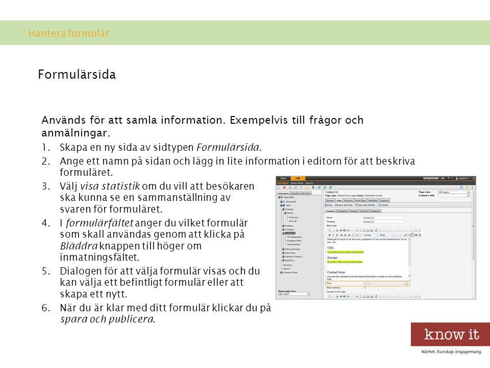 Formulärsida Används för att samla information.Exempelvis till frågor och anmälningar.
