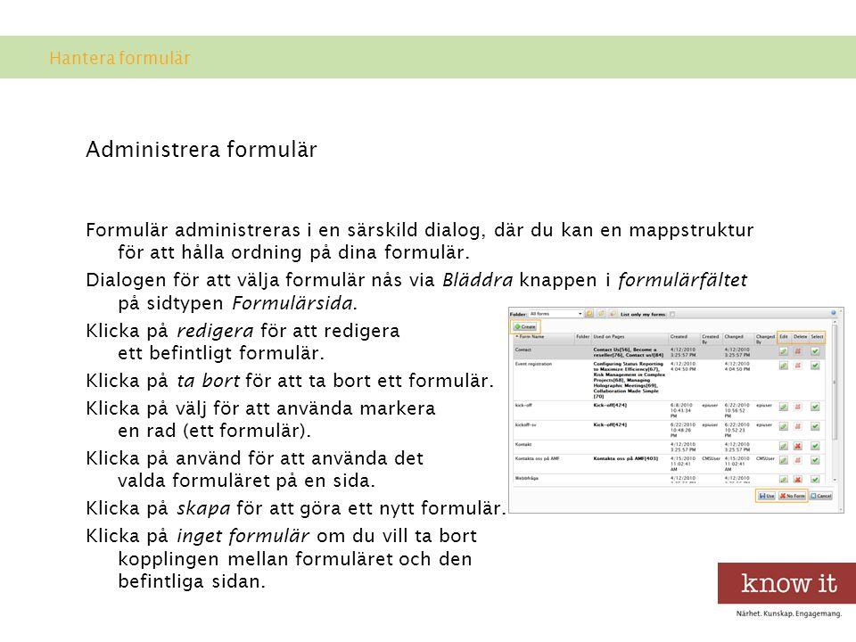 Administrera formulär Formulär administreras i en särskild dialog, där du kan en mappstruktur för att hålla ordning på dina formulär.