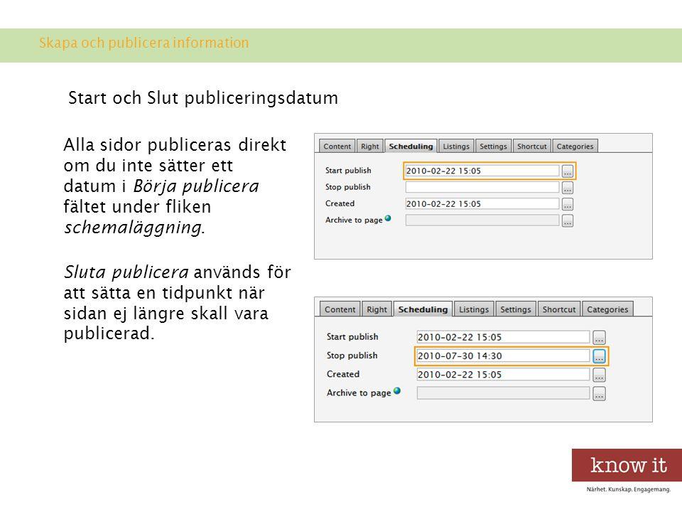 Start och Slut publiceringsdatum Alla sidor publiceras direkt om du inte sätter ett datum i Börja publicera fältet under fliken schemaläggning.