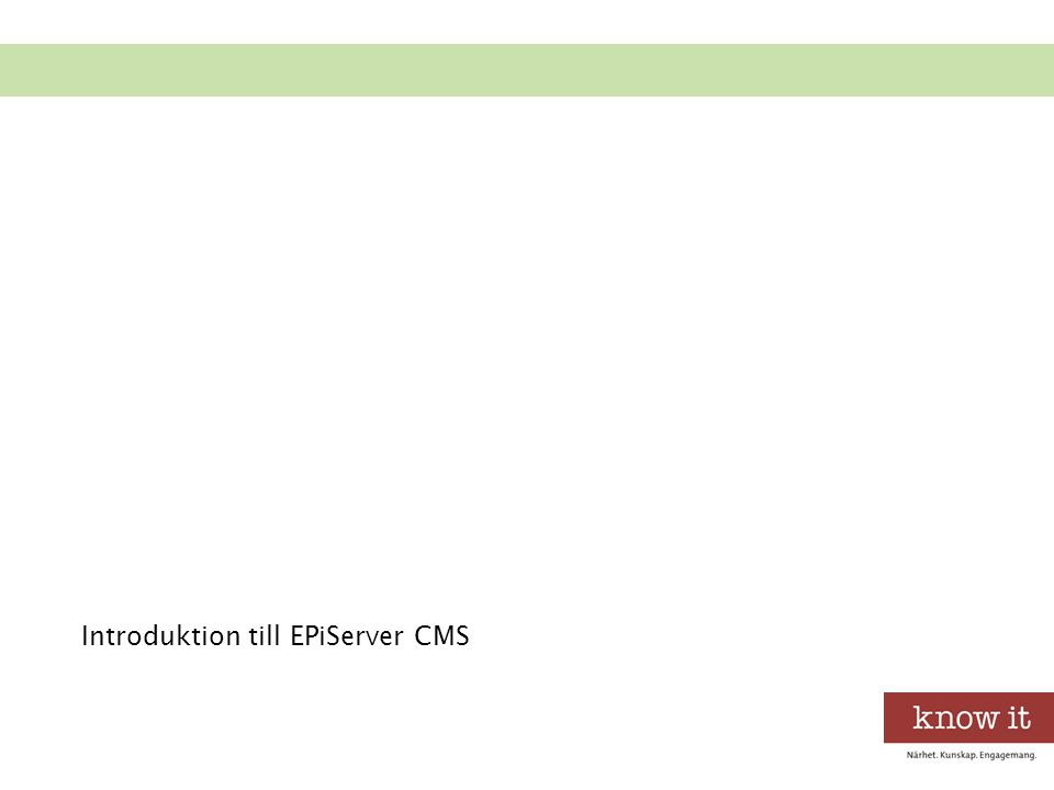 Systemöversikt Grafisk profil Funktioner Rättigheter Innehåll EPiServer CMS Framework Customized parts Utvecklare Administratörer Redaktörer VPP Server installerad med: - MS Server - IIS -.NET Framework - SQL or Oracle Introduktion till EPiServer CMS