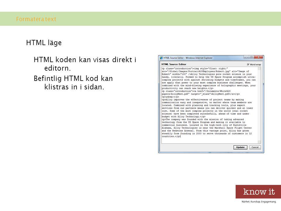 HTML läge HTML koden kan visas direkt i editorn.Befintlig HTML kod kan klistras in i sidan.