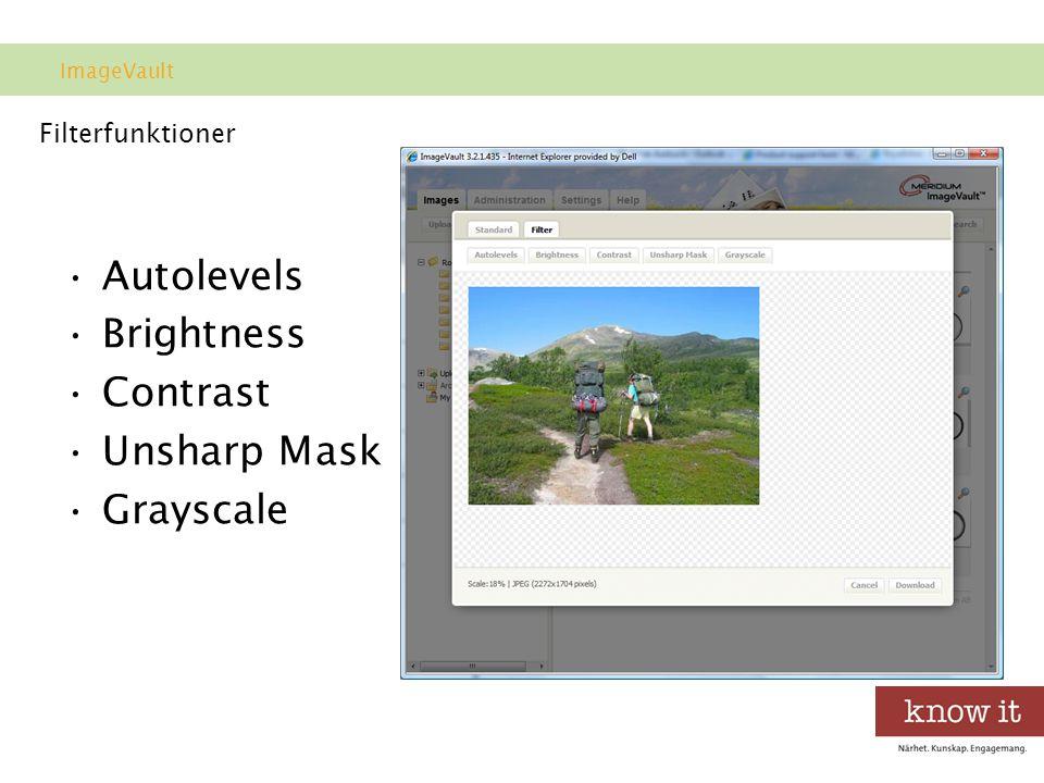 Filterfunktioner •Autolevels •Brightness •Contrast •Unsharp Mask •Grayscale ImageVault
