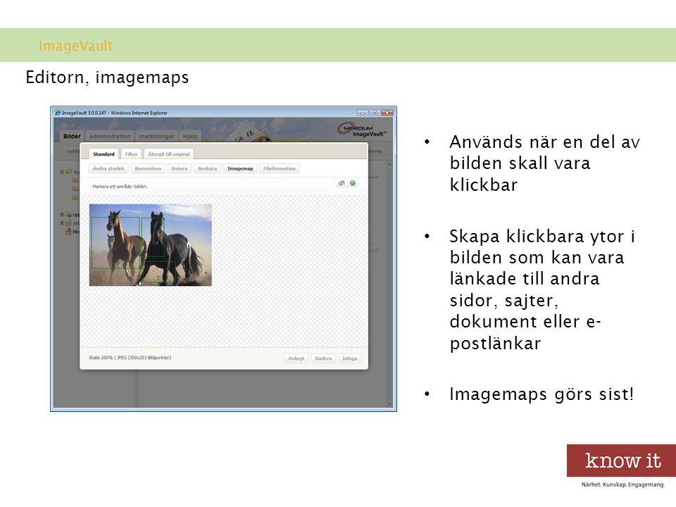 Editorn, imagemaps • Används när en del av bilden skall vara klickbar • Skapa klickbara ytor i bilden som kan vara länkade till andra sidor, sajter, dokument eller e- postlänkar • Imagemaps görs sist.