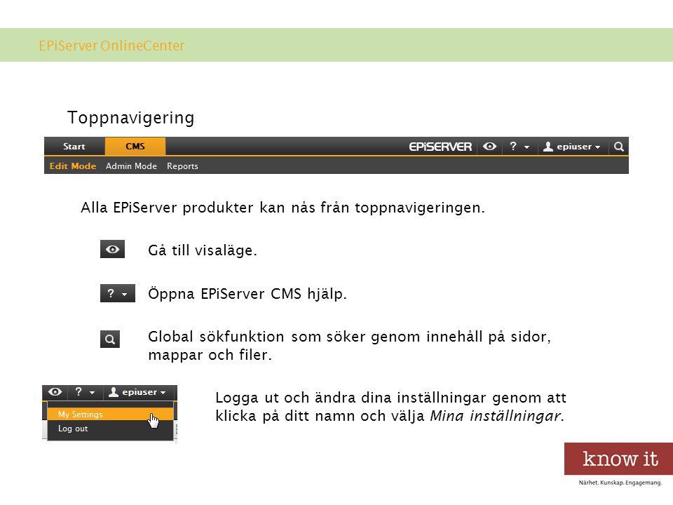 Toppnavigering Alla EPiServer produkter kan nås från toppnavigeringen.