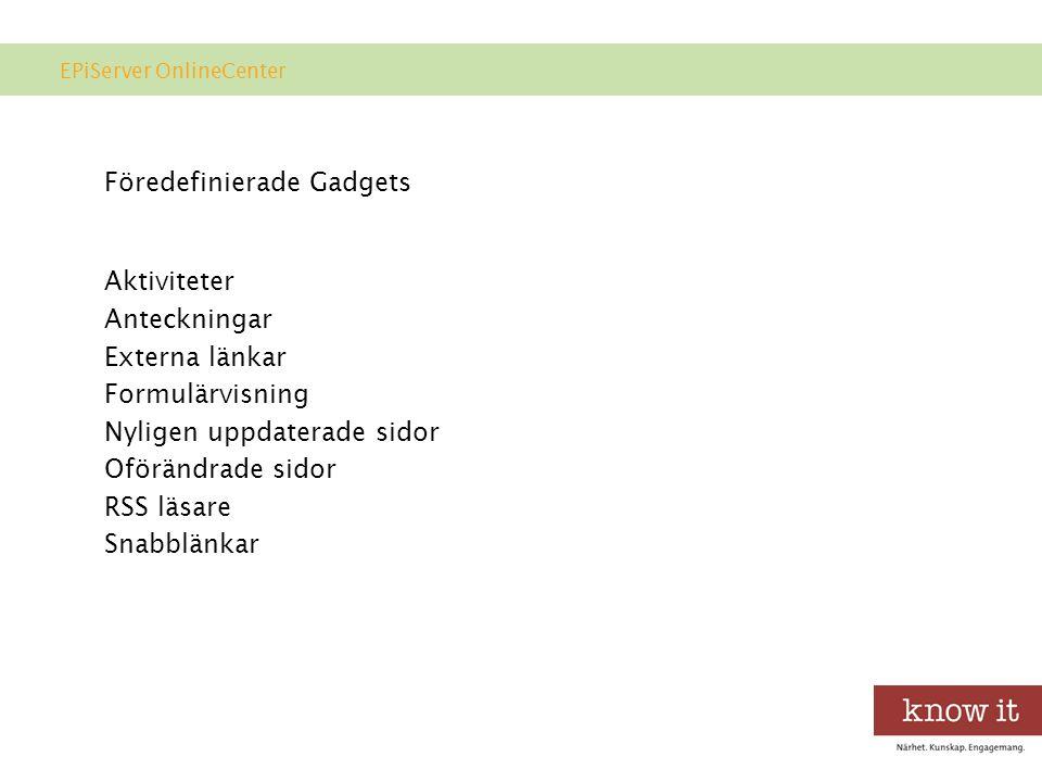 Föredefinierade Gadgets Aktiviteter Anteckningar Externa länkar Formulärvisning Nyligen uppdaterade sidor Oförändrade sidor RSS läsare Snabblänkar EPiServer OnlineCenter