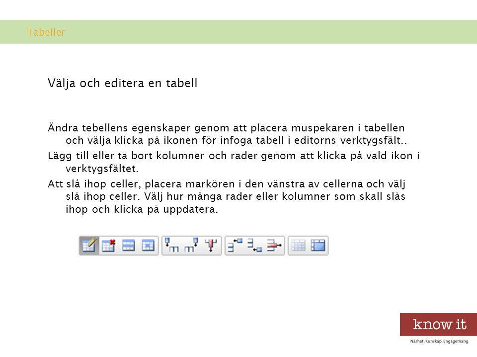Välja och editera en tabell Ändra tebellens egenskaper genom att placera muspekaren i tabellen och välja klicka på ikonen för infoga tabell i editorns verktygsfält..