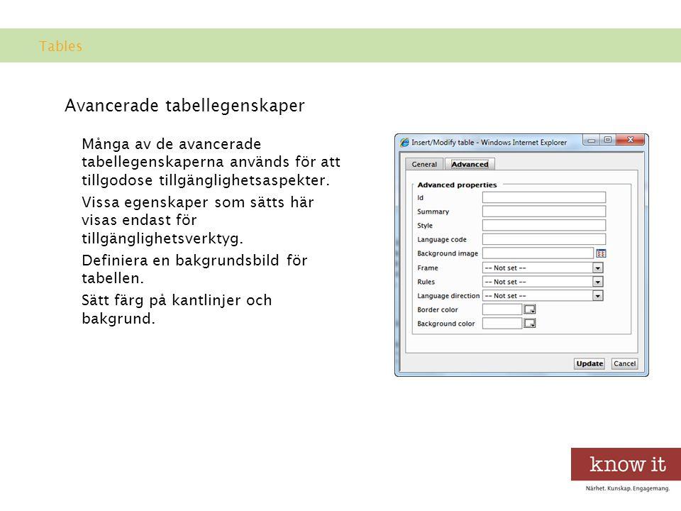 Avancerade tabellegenskaper Många av de avancerade tabellegenskaperna används för att tillgodose tillgänglighetsaspekter.