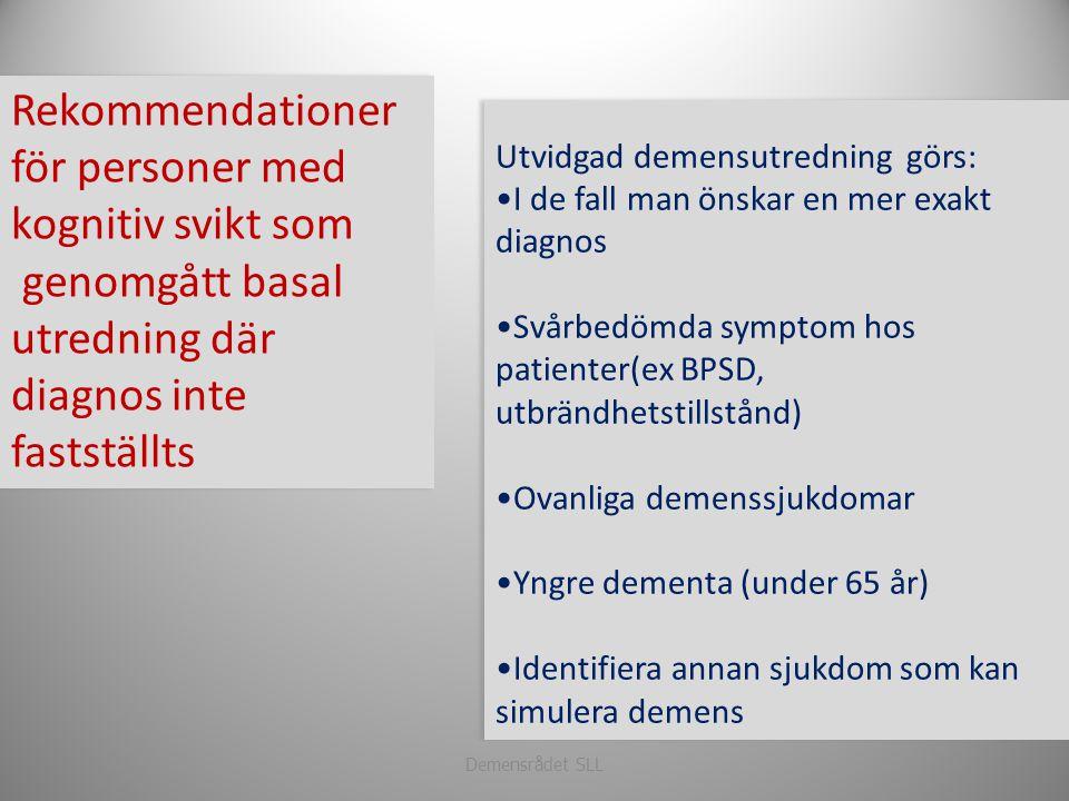 Demensrådet SLL Utvidgad demensutredning görs: •I de fall man önskar en mer exakt diagnos •Svårbedömda symptom hos patienter(ex BPSD, utbrändhetstills