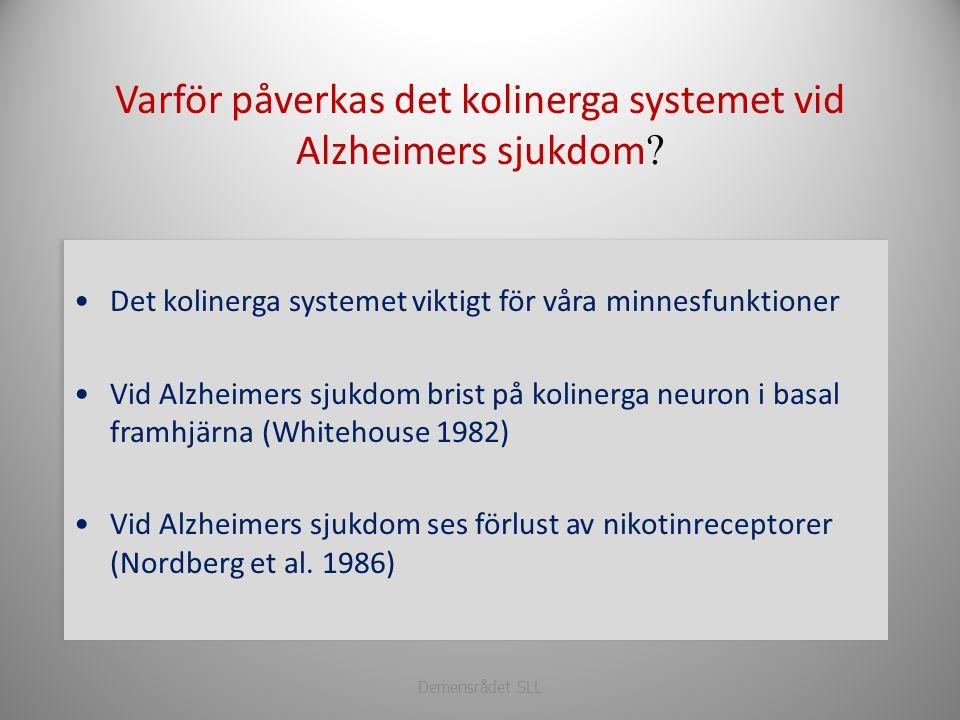 Varför påverkas det kolinerga systemet vid Alzheimers sjukdom ? •Det kolinerga systemet viktigt för våra minnesfunktioner •Vid Alzheimers sjukdom bris