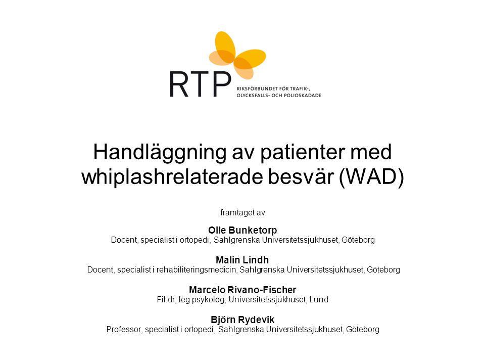 © RTP Smärtanalys och smärtbehandling Flödesschema för handläggning av whiplashrelaterade besvär (WAD) Multi-/interprofessionellt rehabiliteringsteam Avslutas/egenvårdAvslutas/egenvård Flik 1- 3 Flik 4 Flik 5 Flik 6 - 7 Flik 8 - 9 Flik 10 - 11 Övriga med funktionsnedsättande långvariga besvär, remiss Utebliven förbättring inom 6 veckor: Till läkare för re-evaluering i ett bio-psyko-socialt perspektiv Fortsatt behandling/träning hos sjukgymnast, läkarkontakt vid behov Primär uppföljning hos sjukgymnast Akutfas: Medicinsk bedömning, dokumentation, information
