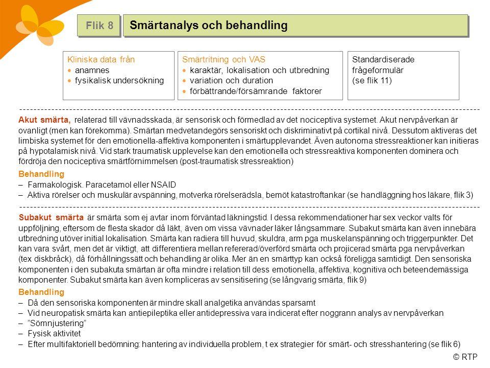 © RTP Akut smärta, relaterad till vävnadsskada, är sensorisk och förmedlad av det nociceptiva systemet. Akut nervpåverkan är ovanligt (men kan förekom