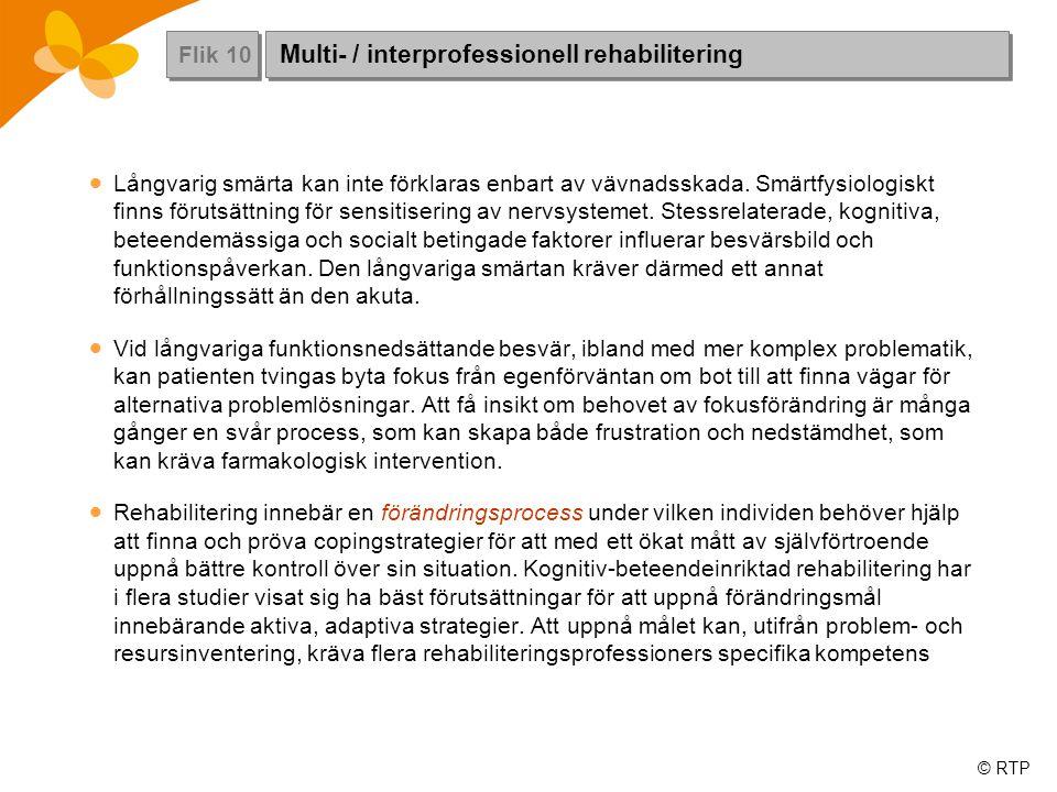 © RTP Flik 10 Multi- / interprofessionell rehabilitering  Långvarig smärta kan inte förklaras enbart av vävnadsskada.