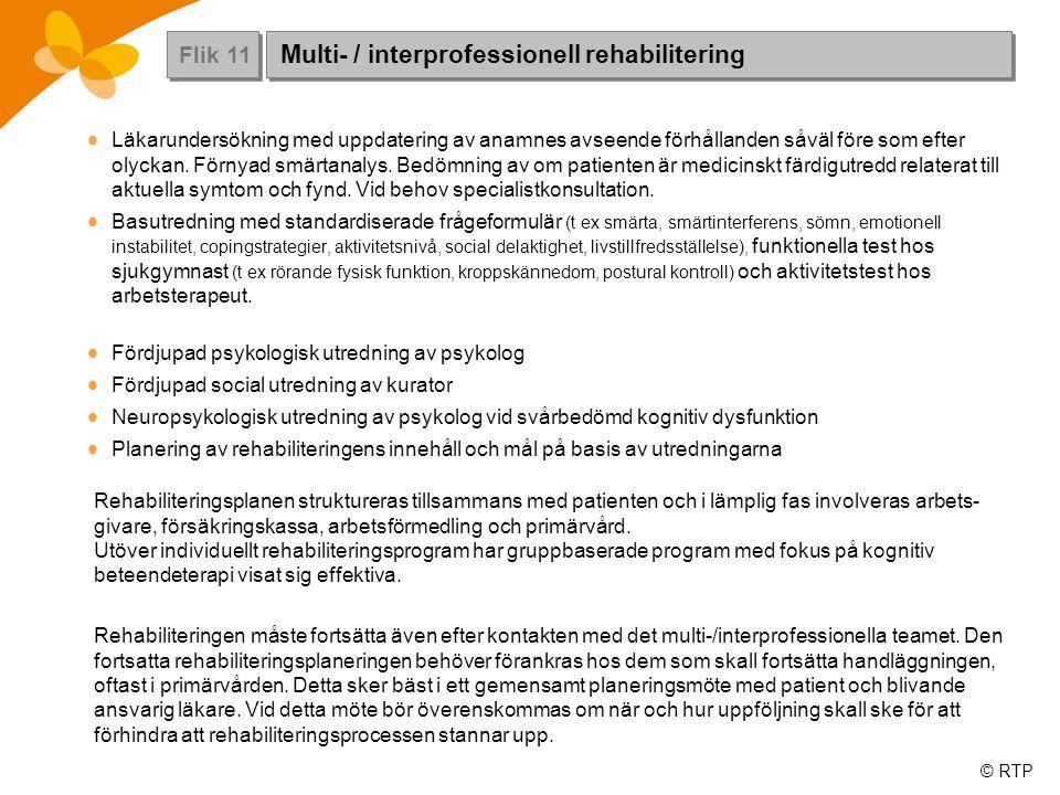 © RTP Rehabiliteringsplanen struktureras tillsammans med patienten och i lämplig fas involveras arbets- givare, försäkringskassa, arbetsförmedling och