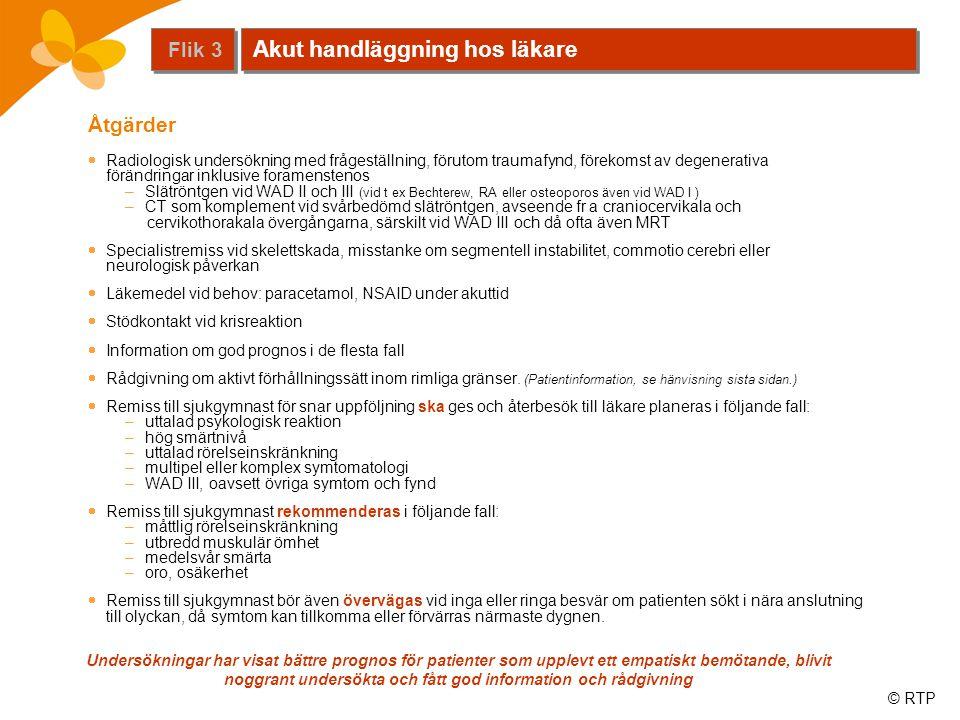 © RTP Åtgärder  Radiologisk undersökning med frågeställning, förutom traumafynd, förekomst av degenerativa förändringar inklusive foramenstenos –Slät