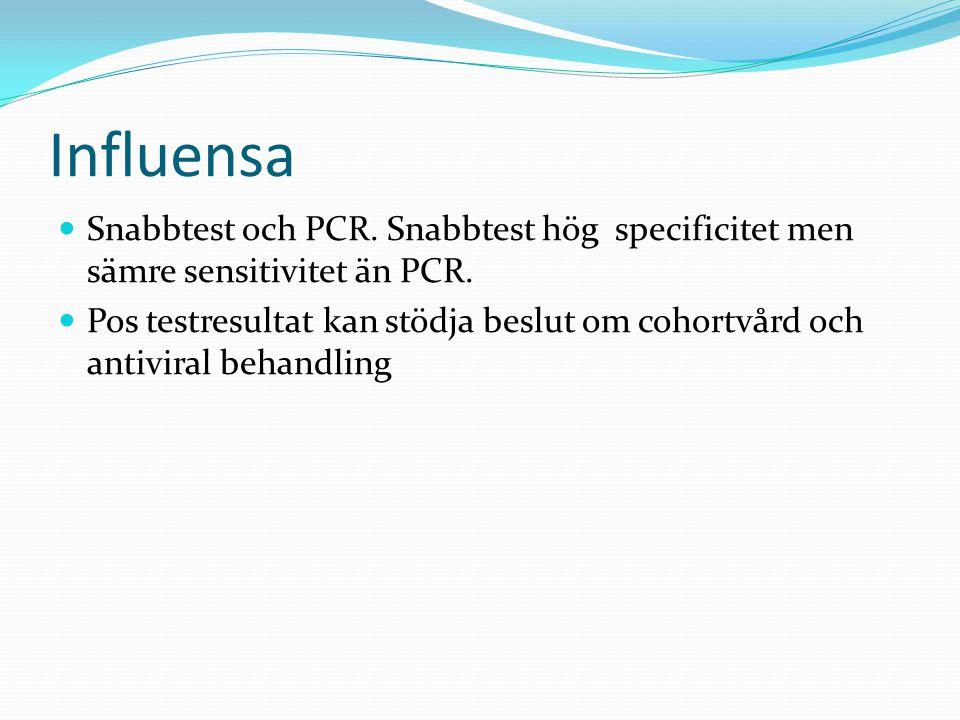 Influensa  Snabbtest och PCR.Snabbtest hög specificitet men sämre sensitivitet än PCR.