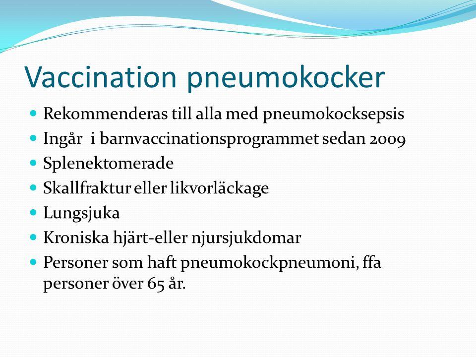 Vaccination pneumokocker  Rekommenderas till alla med pneumokocksepsis  Ingår i barnvaccinationsprogrammet sedan 2009  Splenektomerade  Skallfraktur eller likvorläckage  Lungsjuka  Kroniska hjärt-eller njursjukdomar  Personer som haft pneumokockpneumoni, ffa personer över 65 år.