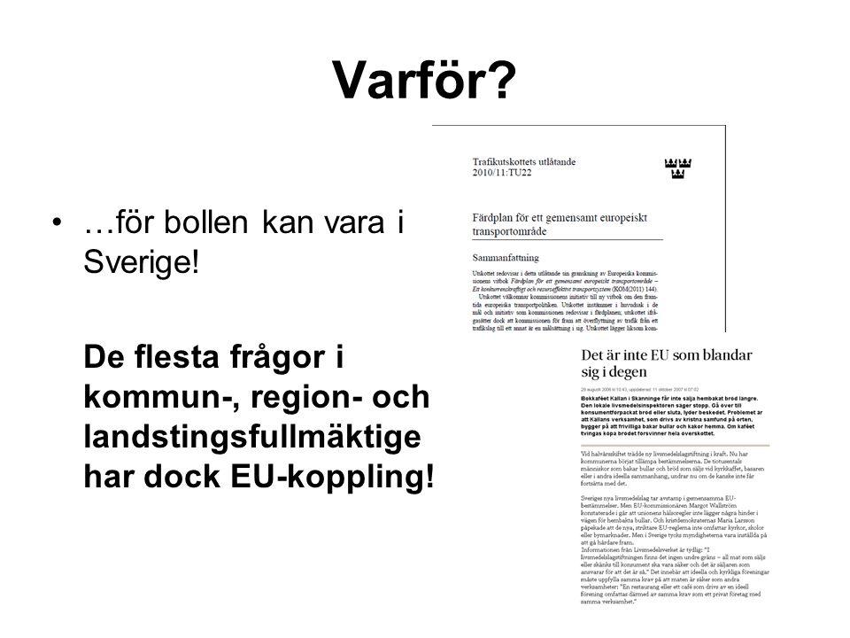 Varför? •…för bollen kan vara i Sverige! De flesta frågor i kommun-, region- och landstingsfullmäktige har dock EU-koppling!