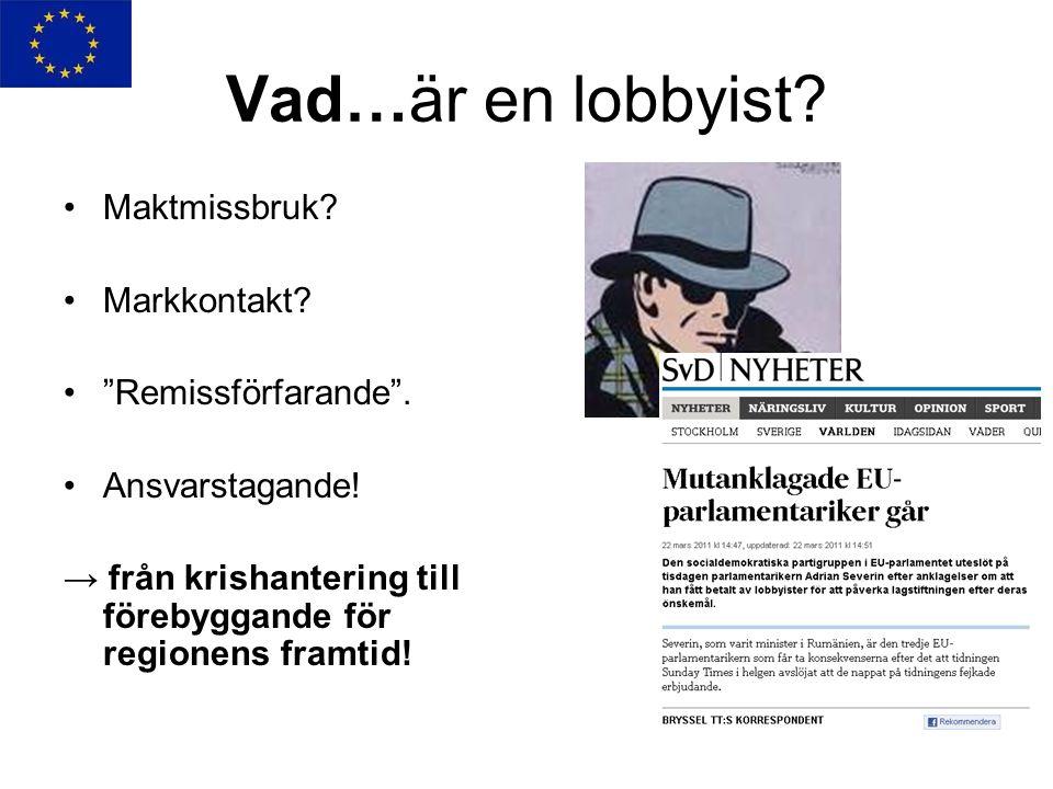 """Vad…är en lobbyist? •Maktmissbruk? •Markkontakt? •""""Remissförfarande"""". •Ansvarstagande! → från krishantering till förebyggande för regionens framtid!"""