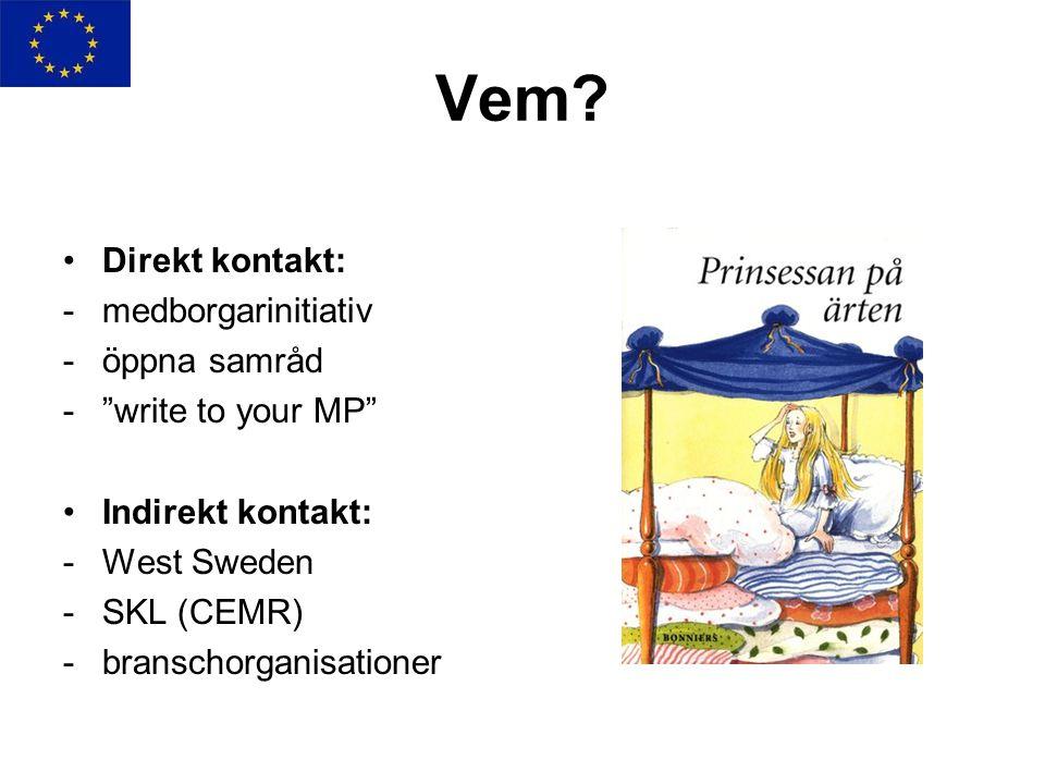 """Vem? •Direkt kontakt: -medborgarinitiativ - öppna samråd -""""write to your MP"""" •Indirekt kontakt: - West Sweden -SKL (CEMR) - branschorganisationer"""